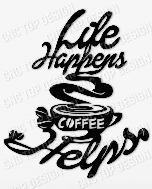 cnctopdesigncom Life Happens Coffee Helps